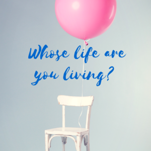 Whose life are you living