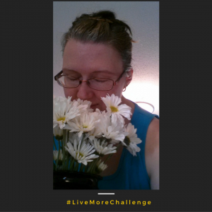Day One #LiveMoreChallenge
